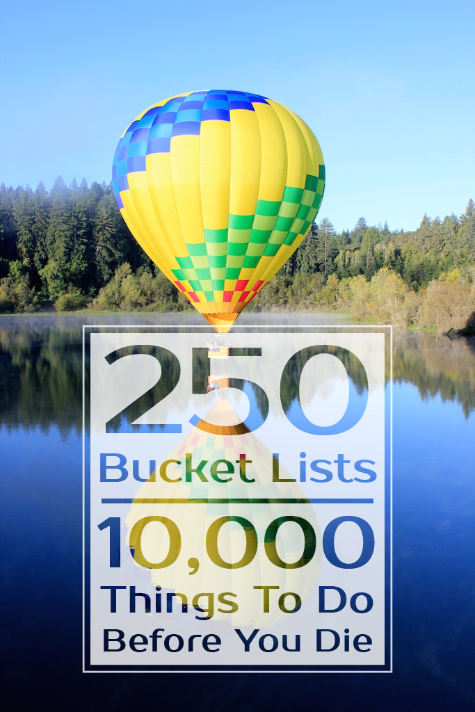 250+ Bucket Lists. 10,000 Things To Do Before You Die.