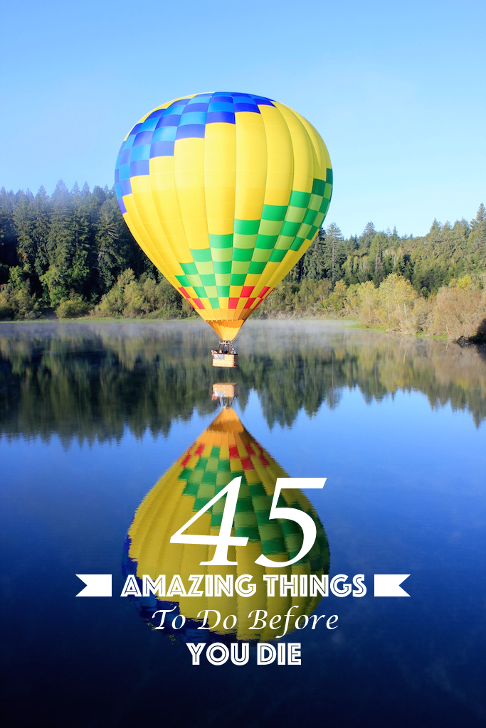 45 Amazing Things to do before you die