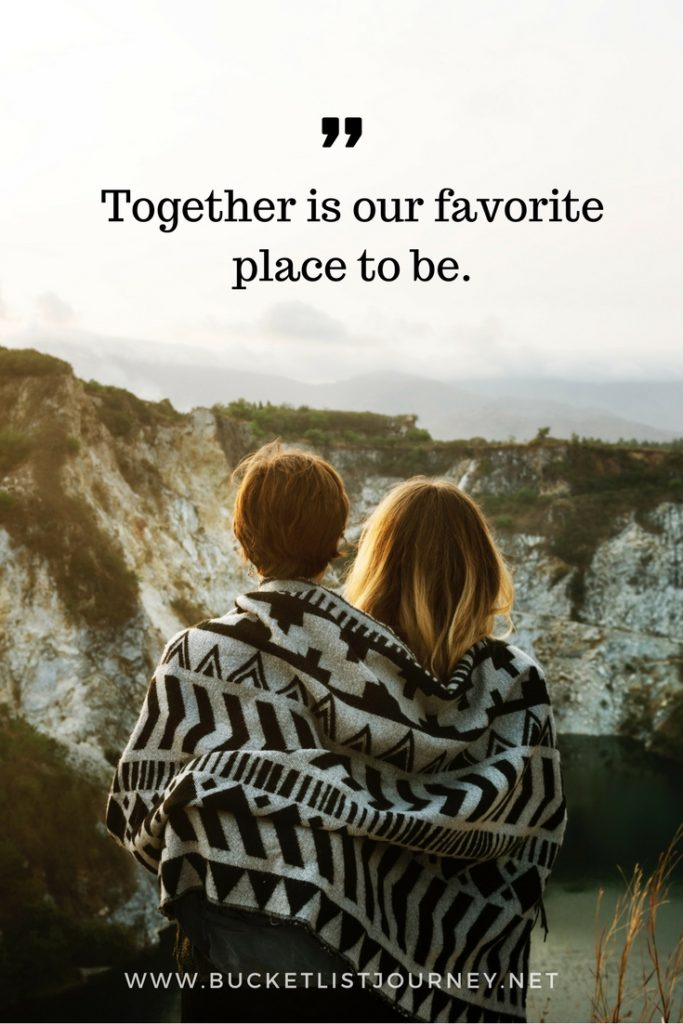 Together is our favorite place to be | 200 Best Travel Quotes: Sayings to Inspire You to Explore The World