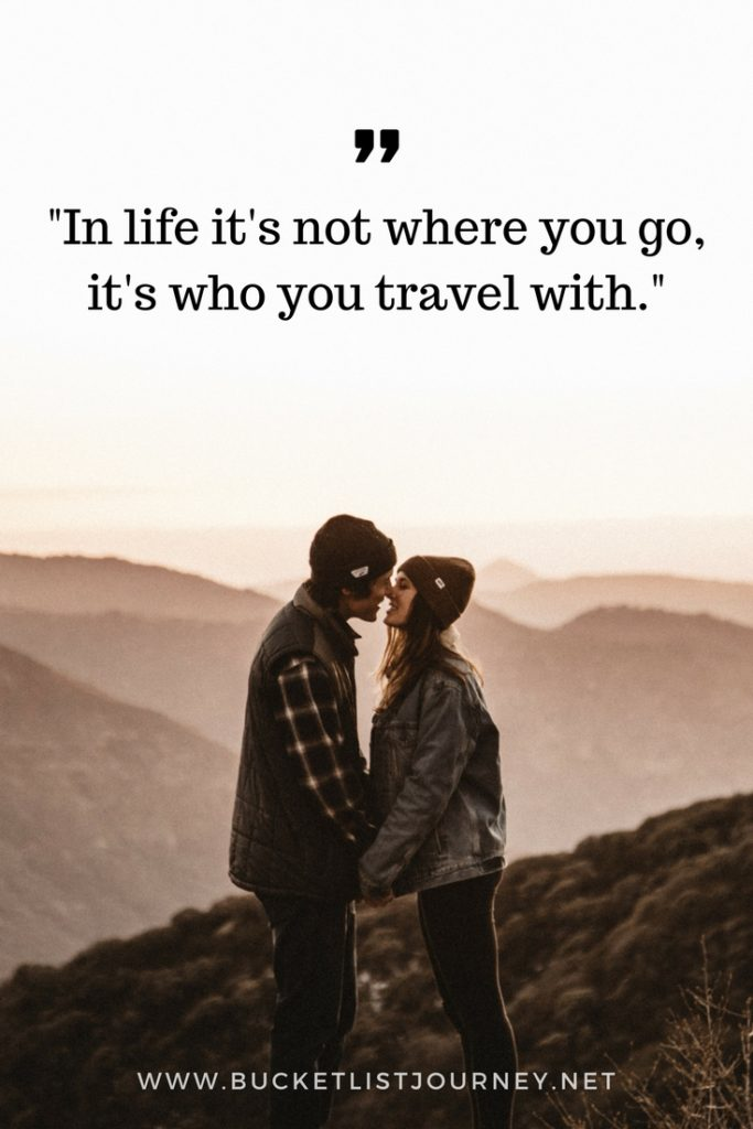 """In life it's not where you go, it's who you travel with."" 