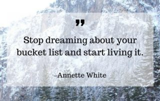 Stop Dreaming about your bucket list and start living it.