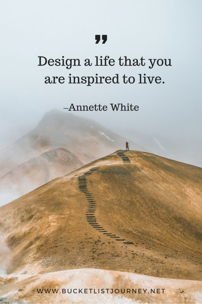 """Design a life that you are inspired to live"" 