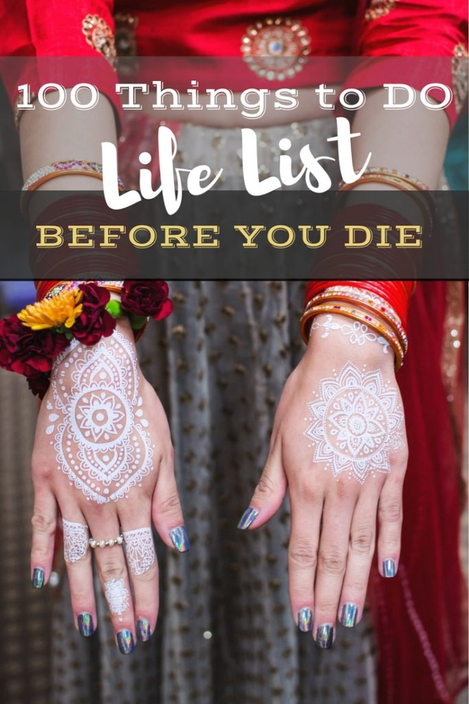 Life List: 100 Amazing Things To Do Before You Die | Things to do in Your Life