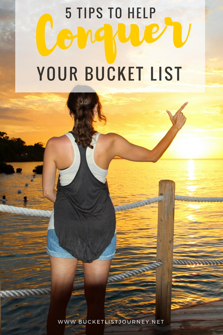 5 Tips to Help Conquer Your Bucket List | Face Your Fear, Accomplish Your Goals & Live Your Dream