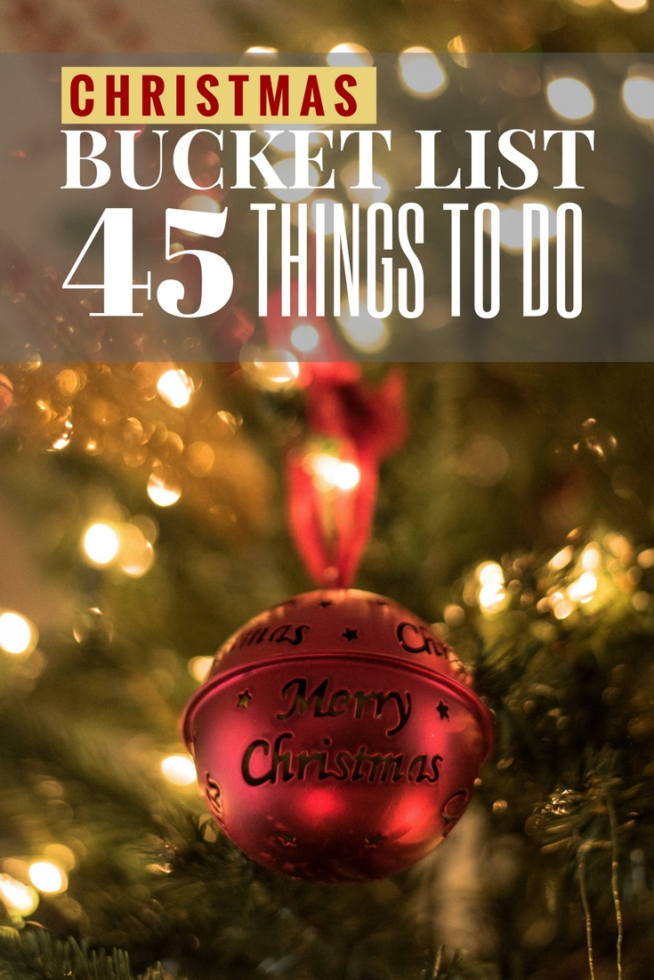 Christmas Bucket List 45 Things To Do This Holiday To Get
