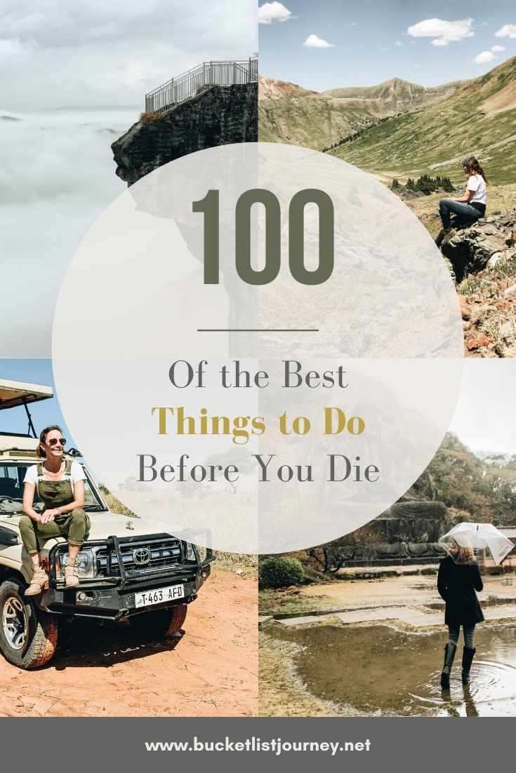 100 Unforgettable Things To Do Before You Die Bucket List Journey