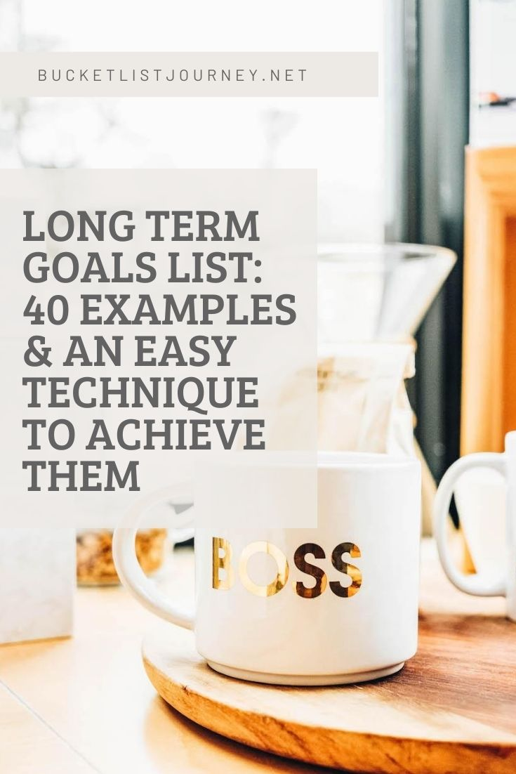Long Term Goals List: 25 Examples & An Easy Technique to Achieve Them