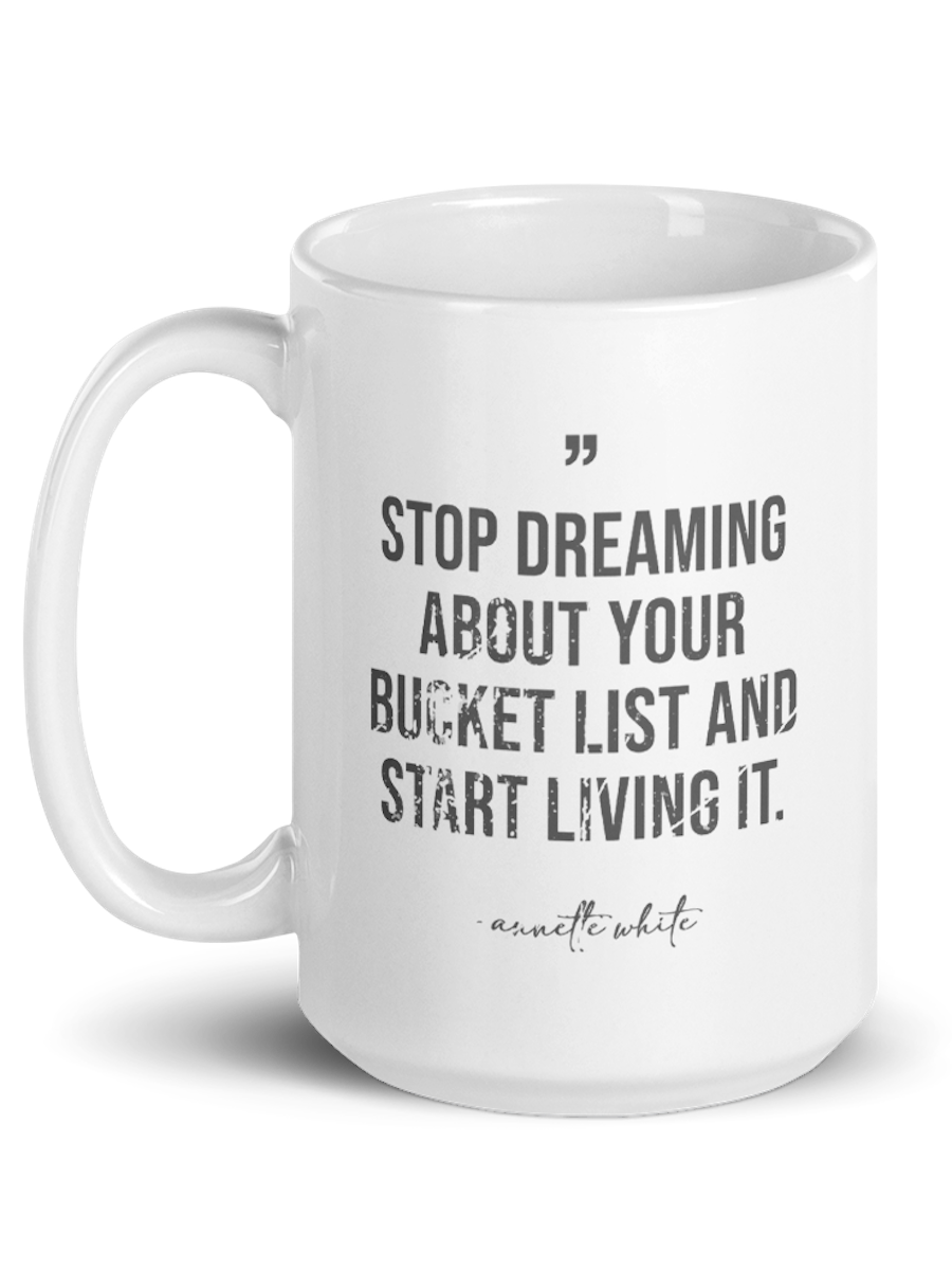 stop dreaming about your bucket list mug